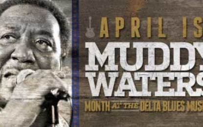 """April Is """"Muddy Waters Month"""" At Delta Blues Museum"""