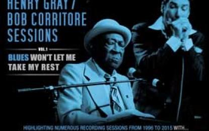 Henry Gray / Bob Corritore ::  VOL. 1: BLUES WON'T LET ME TAKE MY REST